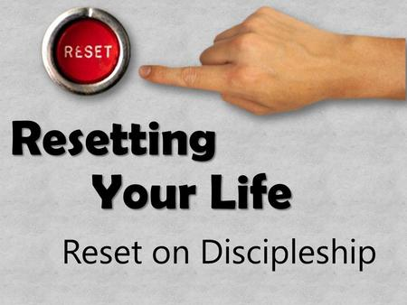 "Resetting Your Life Reset on Discipleship. Acts 15:36-16:21NASB Second Missionary Journey 36 After some days Paul said to Barnabas, ""Let us return and."