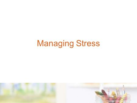 Managing Stress Workplace stress Stress accounts for 5% of workers compensation claims from Child Care industry Everyone needs to be aware of stress.