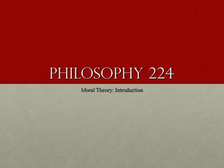 Philosophy 224 Moral Theory: Introduction. The Role of Reasons A fundamental feature of philosophy ' s contribution to our understanding of the contested.