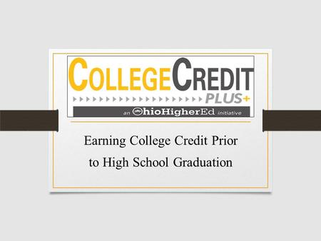 Earning College Credit Prior to High School Graduation.