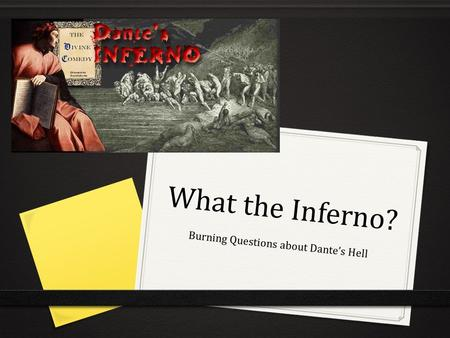 What the Inferno? Burning Questions about Dante's Hell.