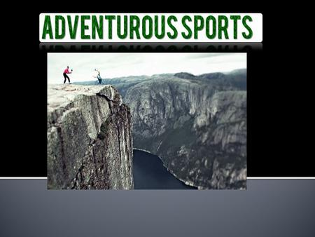 Adventurous sports (also called action sports, agro sports, and adventurous sports) is a popular term. Certain activities perceived as having a high level.