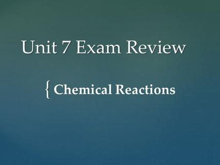 { Unit 7 Exam Review Chemical Reactions. Which of the following is a real-world example of a chemical reaction?  Cutting your hair  Mowing your lawn.