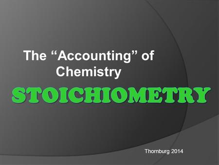 "The ""Accounting"" of Chemistry Thornburg 2014.  To better understand chemical reactions, we can compare a chemical equation to a recipe  A recipe tells."