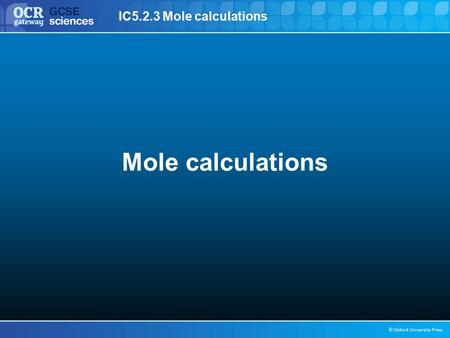 IC5.2.3 Mole calculations © Oxford University Press Mole calculations.