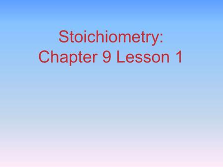 "Stoichiometry: Chapter 9 Lesson 1. Law of Conservation of Mass ""We may lay it down as an incontestable axiom that, in all the operations of art and nature,"