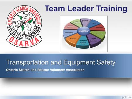 Transportation and Equipment Safety Ontario Search and Rescue Volunteer Association Team Leader Training.
