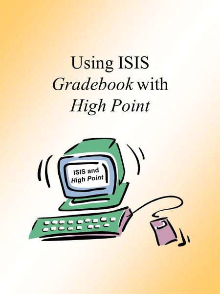 ISIS and High Point Using ISIS Gradebook with High Point.