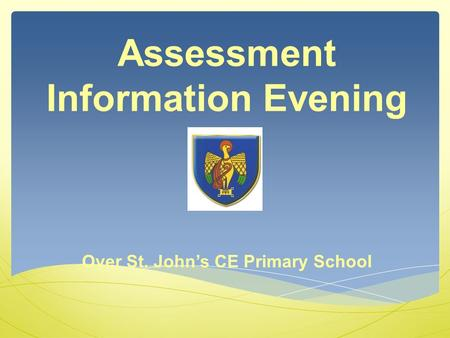 Assessment Information Evening Over St. John's CE Primary School.