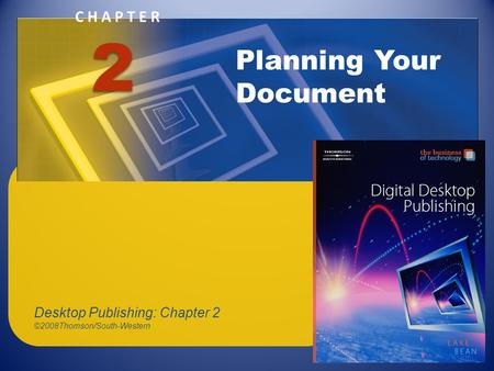 CHAPTER Planning Your Document 2 Desktop Publishing: Chapter 2 ©2008Thomson/South-Western.