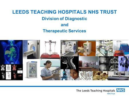 LEEDS TEACHING HOSPITALS NHS TRUST Division of Diagnostic and Therapeutic Services.