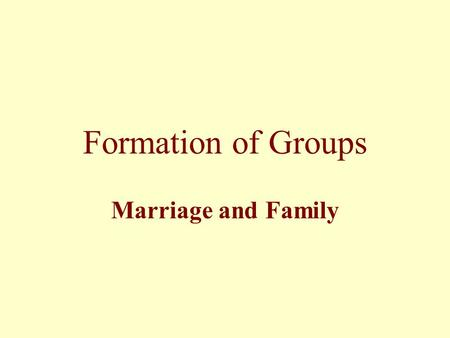 Formation of Groups Marriage and Family Marriage …one variable in the formation of kinship groups (affinal relatives). The other is descent (consanguineal.