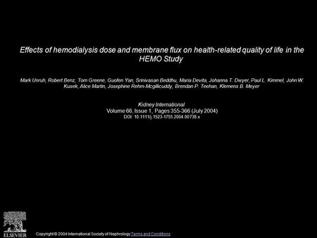 Effects of hemodialysis dose and membrane flux on health-related quality of life in the HEMO Study Mark Unruh, Robert Benz, Tom Greene, Guofen Yan, Srinivasan.