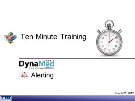 Ten Minute Training March 21, 2012 Alerting. 2 |2 | DynaMed is an evidence-based clinical reference tool designed primarily for use by health care professionals.