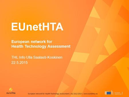 European network for Health Technology Assessment | JA2 2012-2015 | www.eunethta.eu EUnetHTA European network for Health Technology Assessment THL Info.