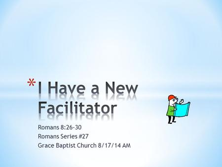 Romans 8:26-30 Romans Series #27 Grace Baptist Church 8/17/14 AM.