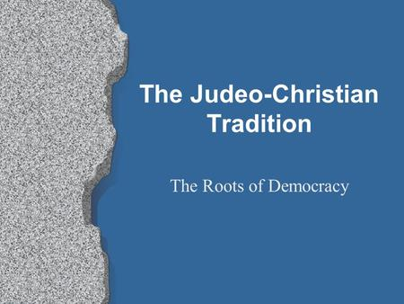The Judeo-Christian Tradition The Roots of Democracy.