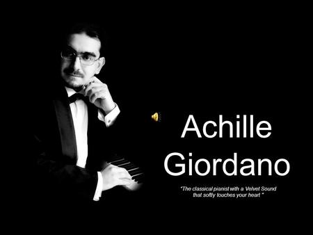 "Achille Giordano ""The classical pianist with a Velvet Sound that softly touches your heart"