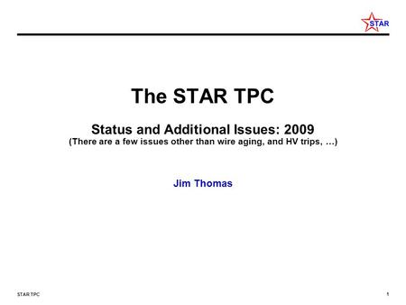 1 STAR TPC The STAR TPC Status and Additional Issues: 2009 (There are a few issues other than wire aging, and HV trips, …) Jim Thomas.