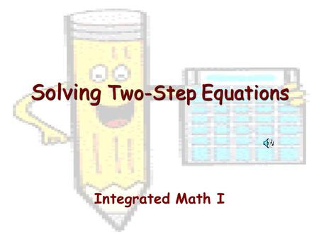 Solving Two-Step Equations Integrated Math I. What is a Two-Step Equation? An equation that requires two steps to solve.