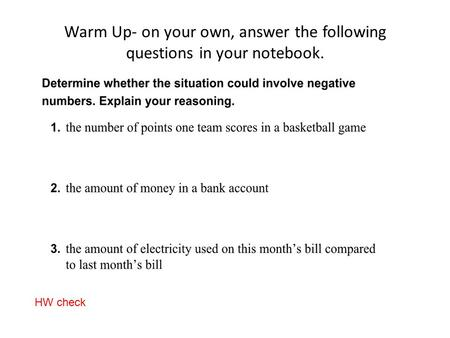 Warm Up- on your own, answer the following questions in your notebook. HW check.