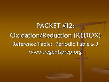 PACKET #12: Oxidation/Reduction (REDOX) Reference Table: Periodic Table & J www.regentsprep.org.