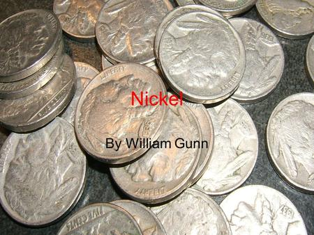 Nickel By William Gunn. Discovery The use of Nickel dated back to ancient times in about 3500 BC. Bronzes from present day Syria had a nickel content.