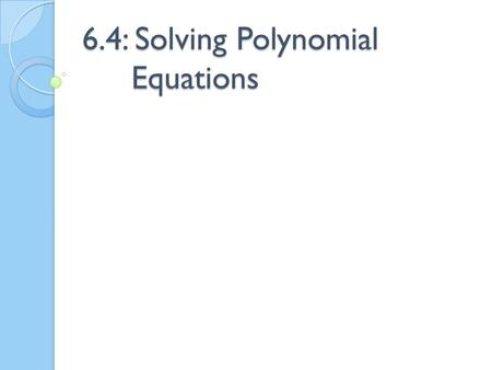 6.4: Solving Polynomial Equations. Solving by Graphing 1. 3x 3 – 6x 2 – 9x =0 2. 6x 2 = 48x.