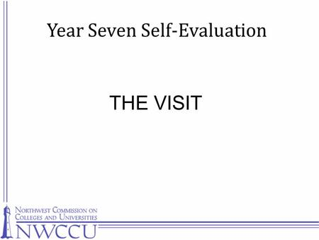 THE VISIT Year Seven Self-Evaluation. BASIC PRINCIPLES Peer Evaluation Standards-Based System Relationship to Standards: compliance; substantial compliance;