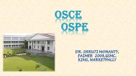 OVERVIEW OSCE  Education spiral &Taxonomical domains  Factors influencing performance  Why OSPE ?  What is OSCE/OSPE ?  How to conduct an OSCE/OSPE?