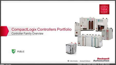 Copyright © 2016 Rockwell Automation, Inc. All Rights Reserved. PUBLIC PUBLIC - 5058-CO900G CompactLogix Controllers Portfolio Controller Family Overview.