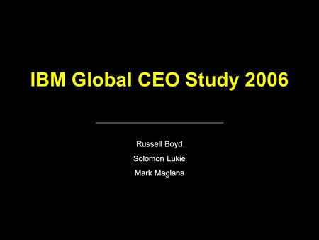 IBM Global CEO Study 2006 Russell Boyd Solomon Lukie Mark Maglana.