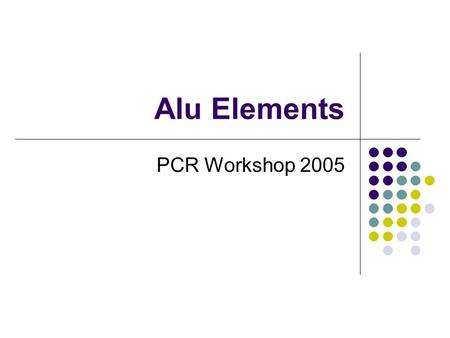 Alu Elements PCR Workshop 2005. Instruction manuals that come with new gadgets are notoriously frustrating…but at least they do not insert, just when.