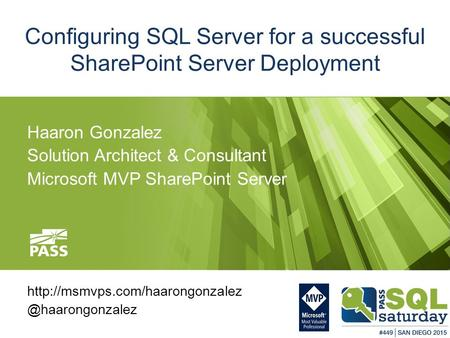 Configuring SQL Server for a successful SharePoint Server Deployment Haaron Gonzalez Solution Architect & Consultant Microsoft MVP SharePoint Server