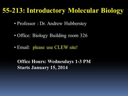 55-213: Introductory Molecular Biology Professor : Dr. Andrew Hubberstey Office: Biology Building room 326 Email: please use CLEW site! Office Hours: Wednesdays.