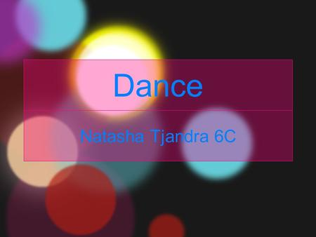 Dance Natasha Tjandra 6C. What is dance..??~ Dance, is a patterned and rhythm bodily movements, usually it performed with a music that us appropriate.
