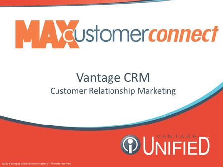 ©2014 Vantage Unified Communications.™ All rights reserved. Vantage CRM Customer Relationship Marketing.