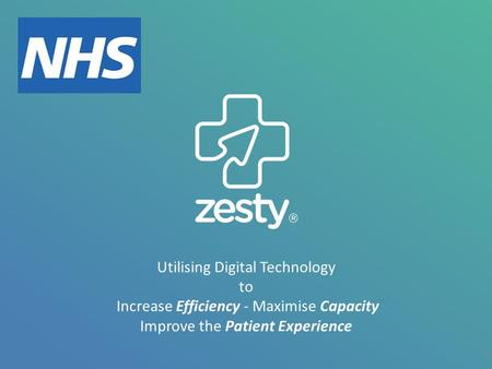 Utilising Digital Technology to Increase Efficiency - Maximise Capacity Improve the Patient Experience 0.