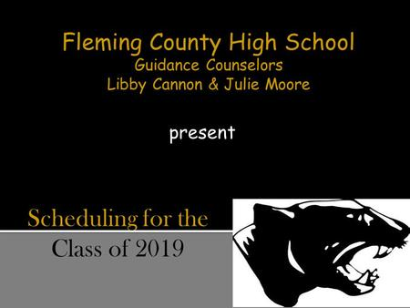 Present Fleming County High School Guidance Counselors Libby Cannon & Julie Moore Scheduling for the Class of 2019.