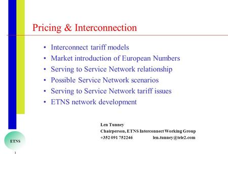 1 ETNS Pricing & Interconnection Interconnect tariff models Market introduction of European Numbers Serving to Service Network relationship Possible Service.