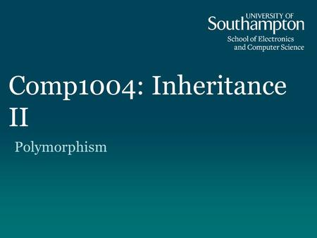 Comp1004: Inheritance II Polymorphism. Coming up Inheritance Reminder Overriding methods – Overriding and substitution Dynamic Binding Polymorphism –