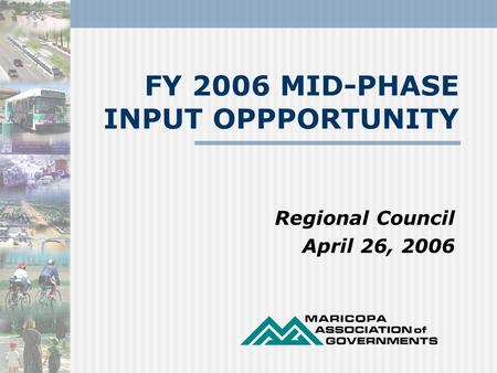 FY 2006 MID-PHASE INPUT OPPPORTUNITY Regional Council April 26, 2006.