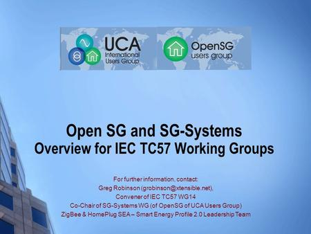 Open SG and SG-Systems Overview for IEC TC57 Working Groups For further information, contact: Greg Robinson Convener of IEC.