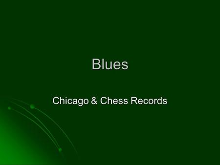 Blues Chicago & Chess Records. Background: Chicago After WW1 & WW2 there was a large-scale migration of African Americans north from the South. After.