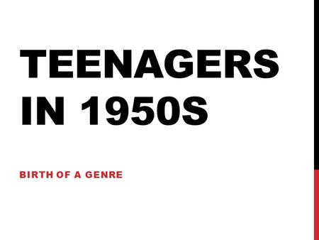 TEENAGERS IN 1950S BIRTH OF A GENRE. SHAPE OF THE CLASS Review – Women in the 50s Video – Elvis Video – Rock & Roll Introduction Teen Age Culture Rebellion.