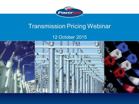 Transmission Pricing Webinar 12 October 2015. 2 Agenda for Webinar Introductions Purpose Potential Areas of Change – Overview –Revenue Proposal –Business.