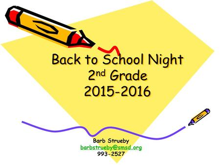 Back to School Night 2 nd Grade 2015-2016 Barb Strueby 993-2527.