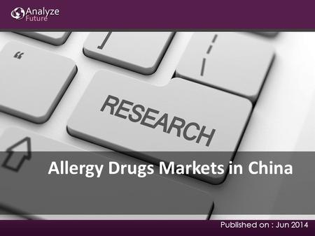 Allergy Drugs Markets in China Published on : Jun 2014.