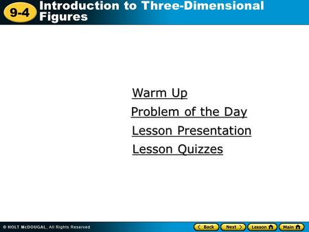 9-4 Introduction to Three-Dimensional Figures Warm Up Warm Up Lesson Presentation Lesson Presentation Problem of the Day Problem of the Day Lesson Quizzes.