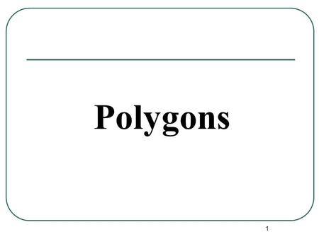 1 Polygons. 2 These figures are not polygonsThese figures are polygons Definition:A closed figure formed by line segments so that each segment intersects.